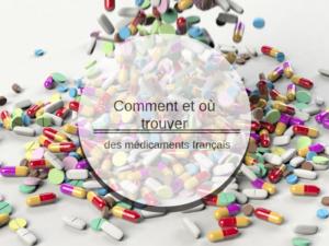 Comment et où trouver des médicaments français ?